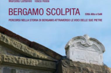 """""""BERGAMO SCOLPITA, percorsi nella storia di Bergamo"""", una nuova ed inedita guida turistica"""