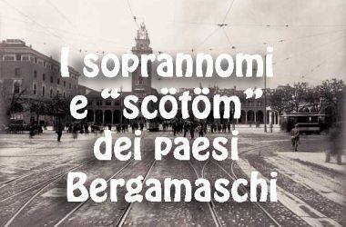 "Soprannomi e ""scötöm"" dei paesi Bergamaschi"